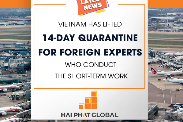 VIETNAM HAS LIFTED 14-DAY QUARANTINE FOR FOREIGN EXPERTS WHO CONDUCT THE SHORT-TERM WORK